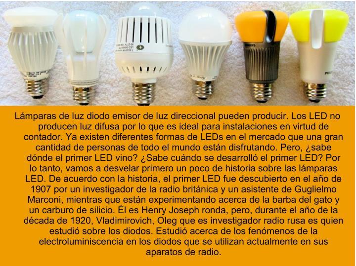 Lámparas de luz diodo emisor de luz direccional pueden producir. Los LED no