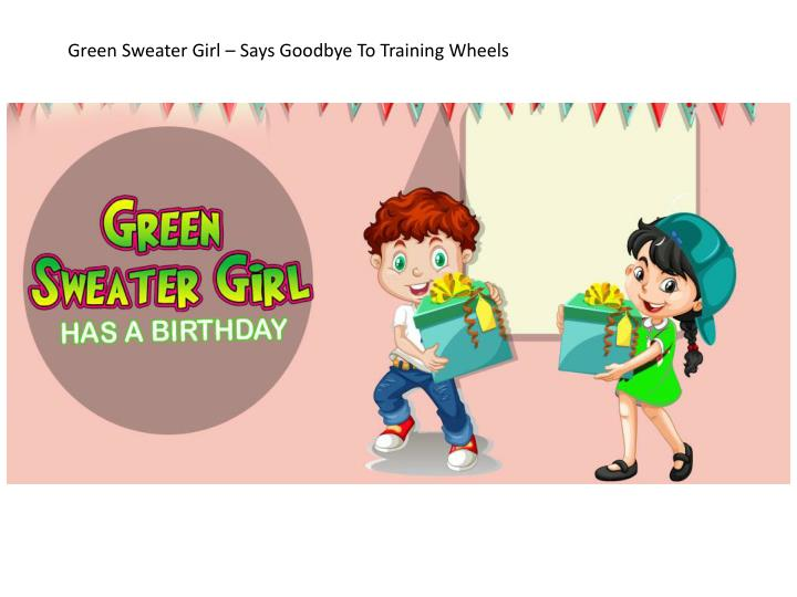 Green Sweater Girl – Says Goodbye To Training Wheels