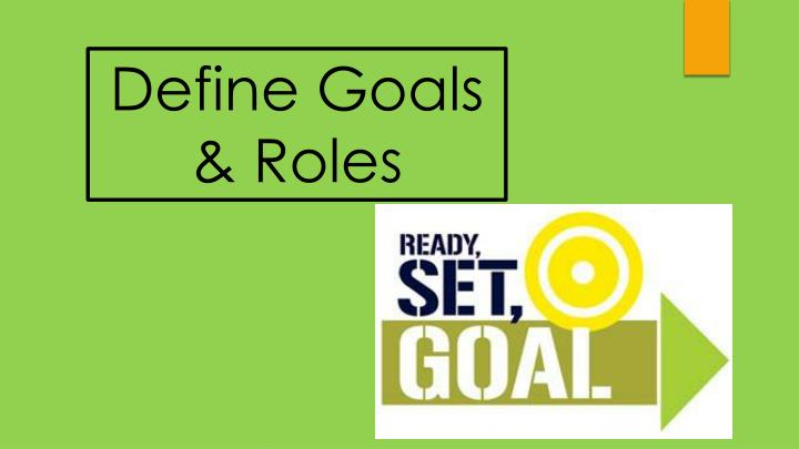 Define Goals & Roles