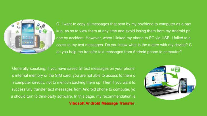 Q: I want to copy all messages that sent by my boyfriend to computer as a backup, as so to view them...