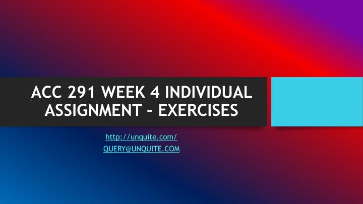 Acc 291 week 4 individual assignment exercises