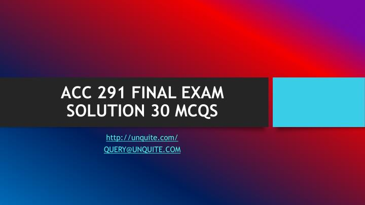 Acc 291 final exam solution 30 mcqs
