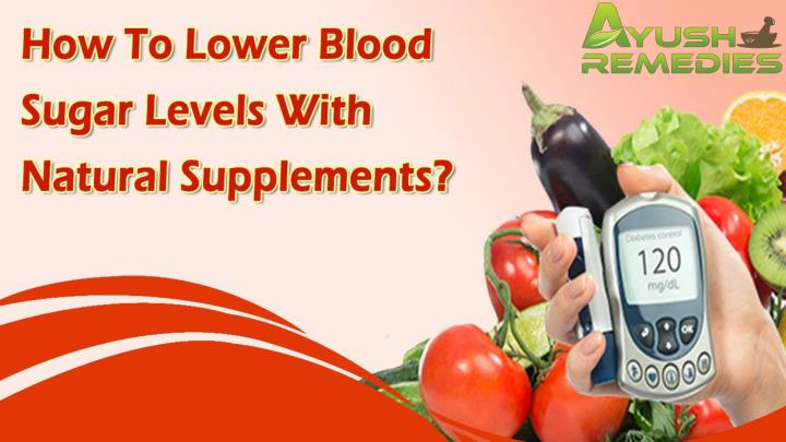 How to lower blood sugar levels with natural supplements