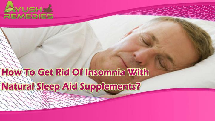 How to get rid of insomnia with natural sleep aid supplements