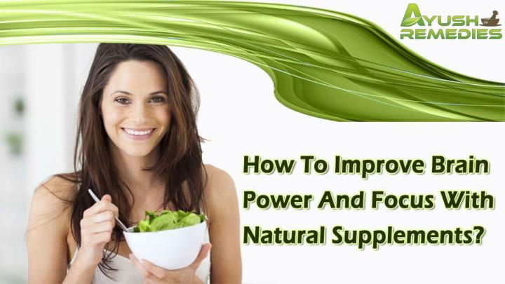 How to improve brain power and focus with natural supplements