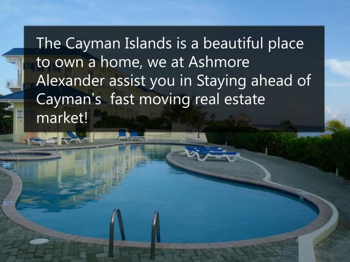 The Cayman Islands is a beautiful place to own a home, we at Ashmore Alexander assist you in Staying ahead of Cayman