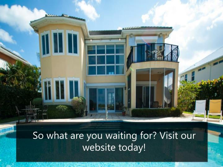 So what are you waiting for? Visit our website today!