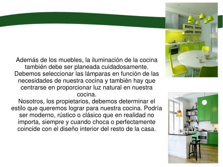 Además de los muebles, la iluminación de la cocina también debe ser planeada cuidadosamente. Debemos seleccionar las lámparas en función de las necesidades de nuestra cocina y también hay que centrarse en proporcionar luz natural en nuestra cocina.
