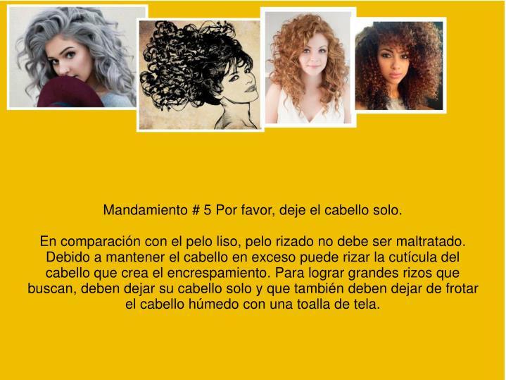 Mandamiento # 5 Por favor, deje el cabello solo.