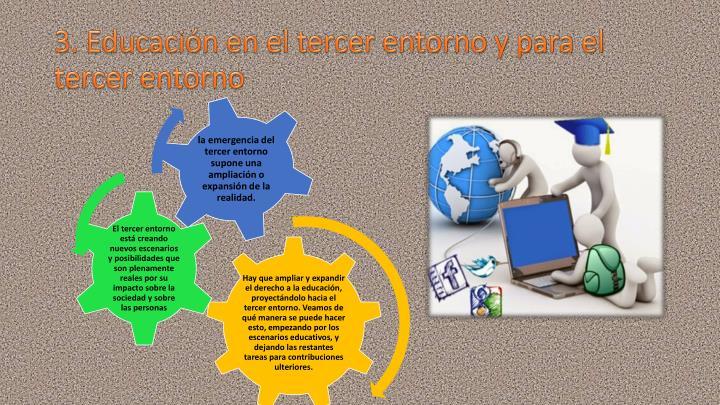 3. Educación en el tercer entorno y para el tercer entorno