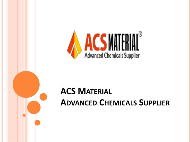 Acs material advanced chemicals supplier
