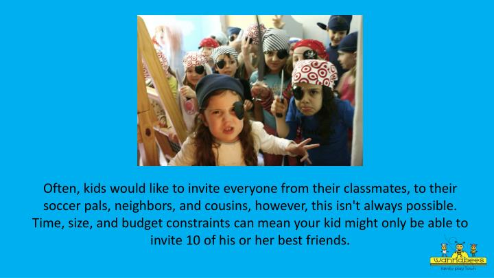 Often, kids would like to invite everyone from their classmates, to their