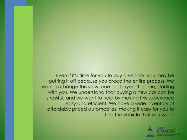 Even if it's time for you to buy a vehicle, you may be putting it off because you dread the enti...