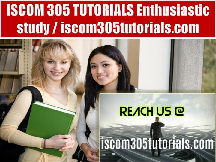 ISCOM 305 TUTORIALS Enthusiastic study / iscom305tutorials.com