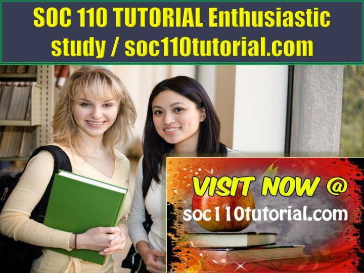 SOC 110 TUTORIAL Enthusiastic study / soc110tutorial.com