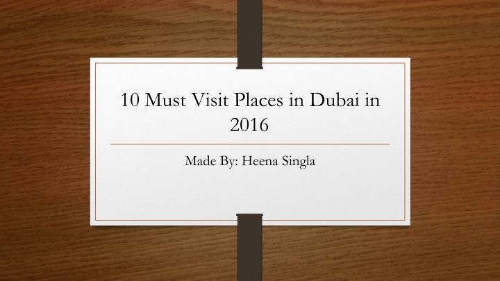 10 must visit places in dubai in 2016
