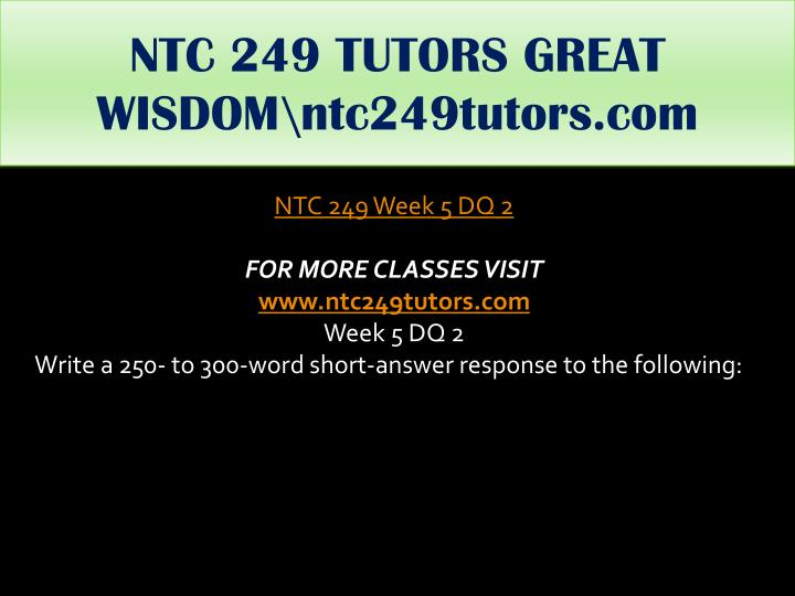NTC 249 TUTORS GREAT WISDOM\ntc249tutors.com