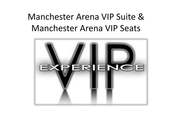 Manchester Arena VIP Suite & Manchester Arena VIP Seats