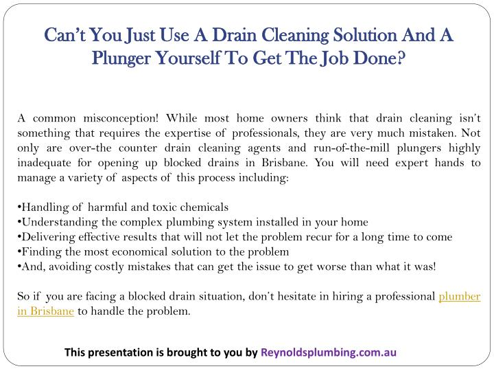 Can't You Just Use A Drain Cleaning Solution And A Plunger Yourself To Get The Job Done?