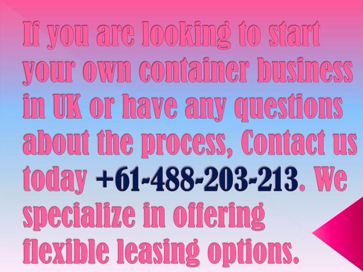 If you are looking to start your own container business in UK or have any questions about the process, Contact us today