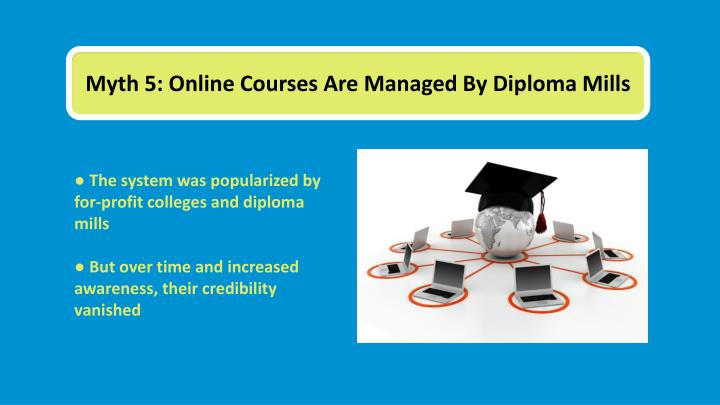 Myth 5: Online Courses Are Managed By Diploma Mills