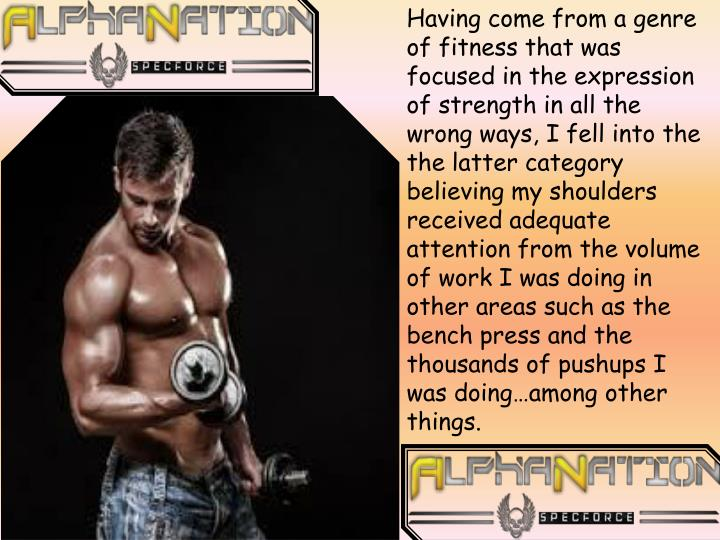 Having come from a genre of fitness that was focused in the expression of strength in all the wrong ...