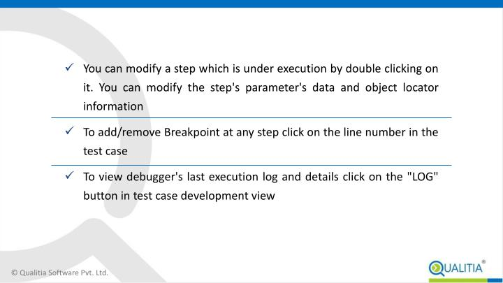 You can modify a step which is under execution by double clicking on it. You can modify the step's parameter's data and object locator