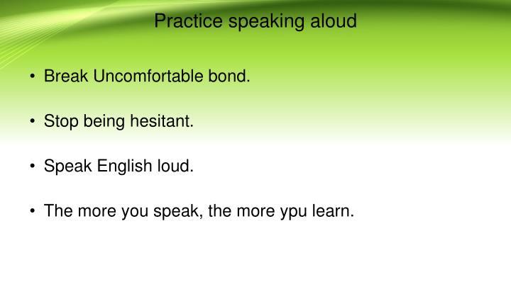 Practice speaking aloud