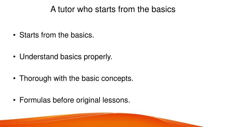 A tutor who starts from the basics