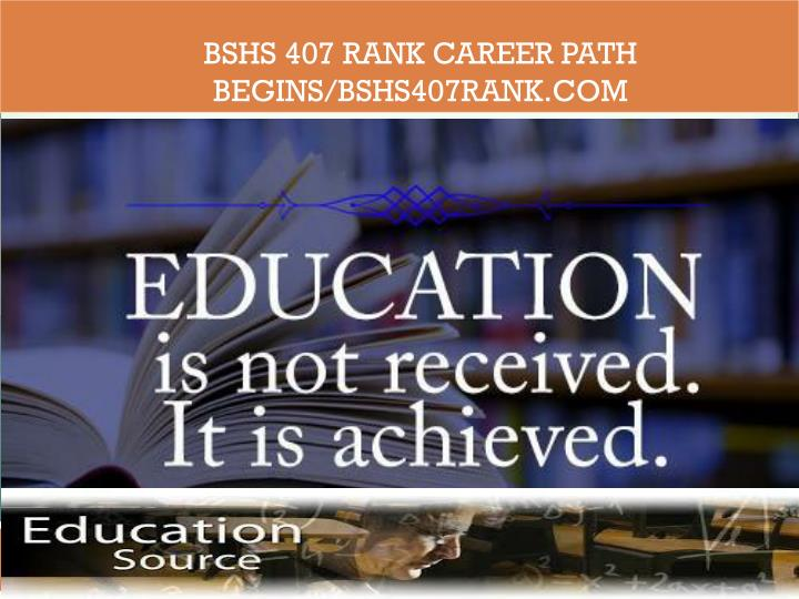 BSHS 407 RANK Career Path Begins/bshs407rank.com