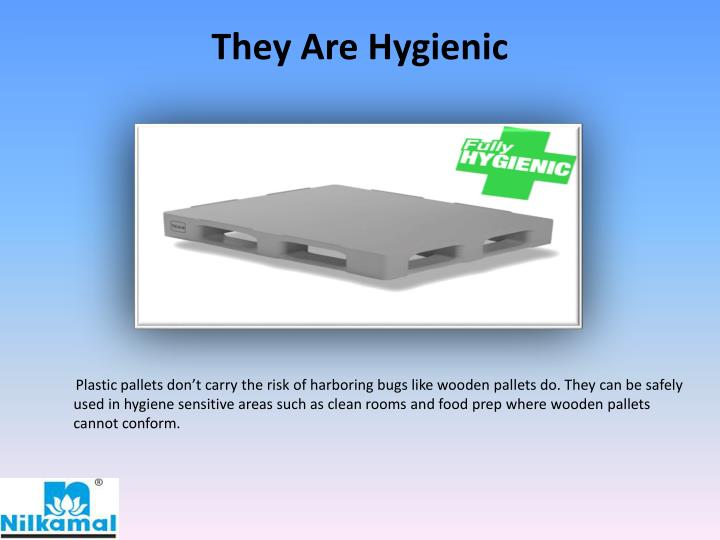 They are hygienic