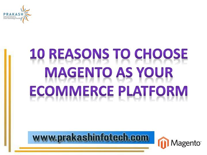 10 Reasons To Choose Magento As Your Ecommerce Platform