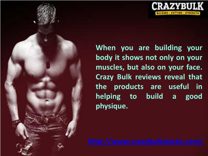 When you are building your body it shows not only on your muscles, but also on your face. Crazy Bulk reviews reveal that the products are useful in helping to build a good physique.
