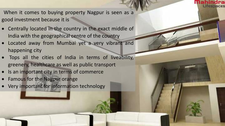 When it comes to buying property Nagpur is seen as a good investment because it is