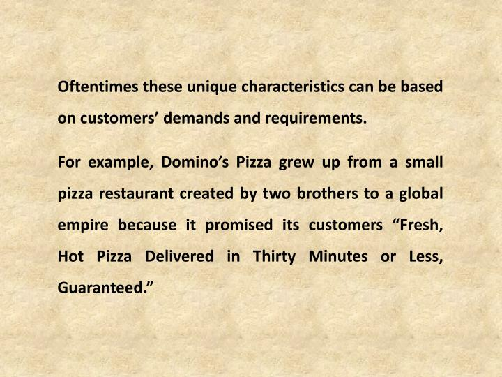 Oftentimes these unique characteristics can be based on customers' demands and requirements.