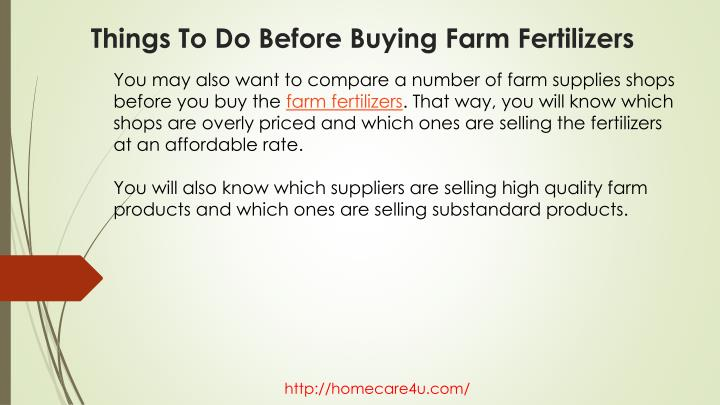 You may also want to compare a number of farm supplies shops before you buy the