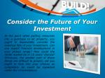 consider the future of your investment