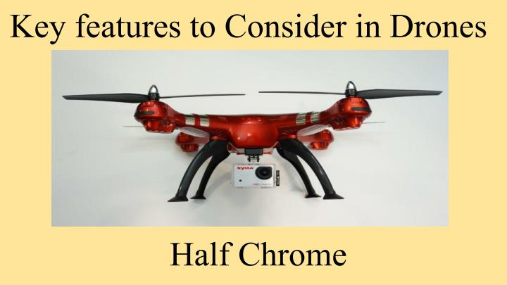 Key features to Consider in Drones
