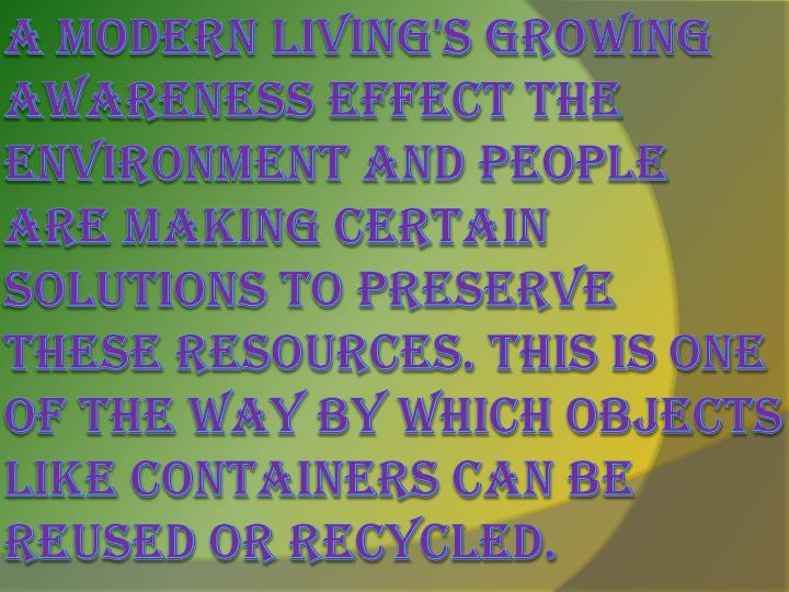 A modern living's growing awareness effect the environment and people are making certain solutions t...