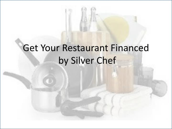 get your restaurant financed by silver chef