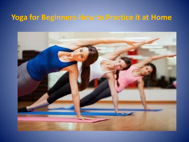 Yoga for Beginners-How to Practice it at Home