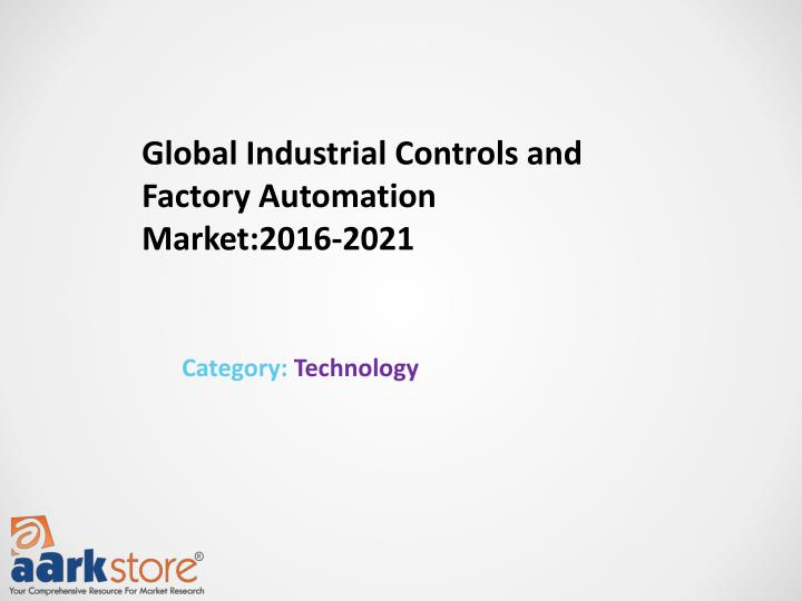 Global Industrial Controls and Factory Automation Market:2016-2021
