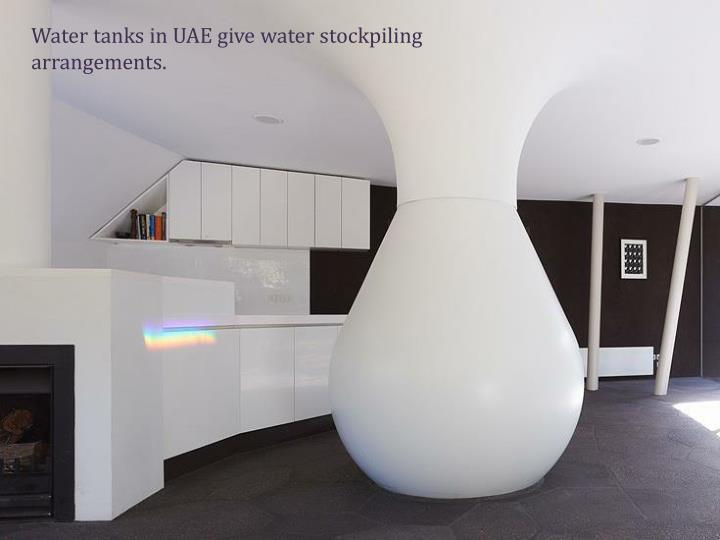 Water tanks in UAE give water stockpiling arrangements.