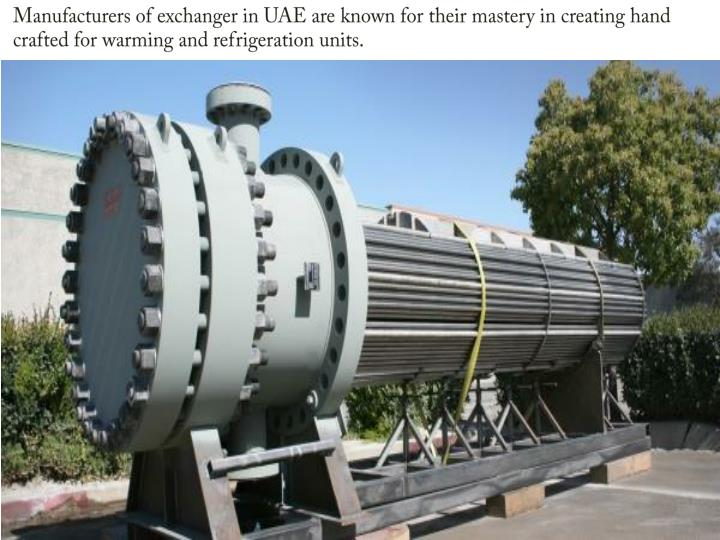 Manufacturers of exchanger in UAE are known for their mastery in creating hand crafted for warming and refrigeration units.