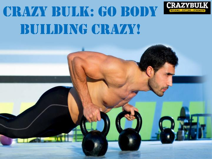 Crazy Bulk: Go Body Building Crazy