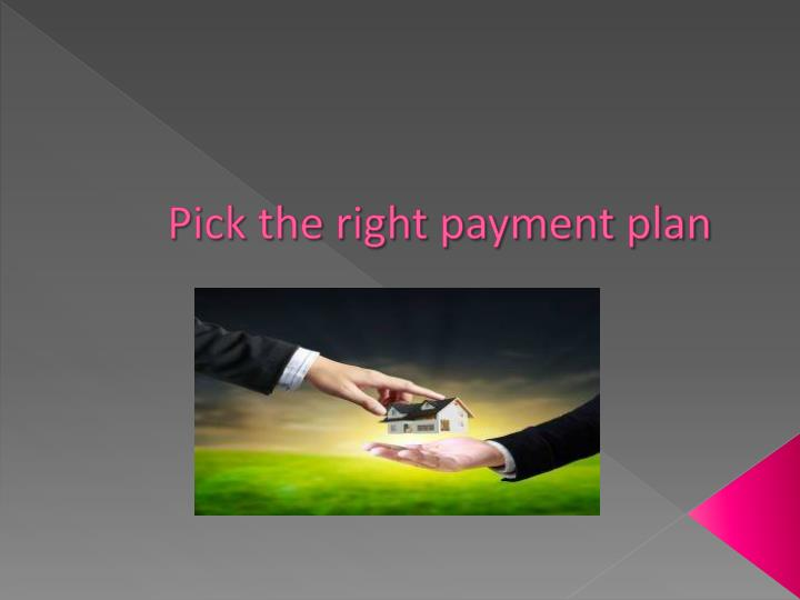 Pick the right payment plan