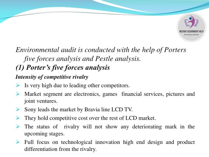 Environmental audit is conducted with the help of Porters five forces analysis and Pestle analysis.