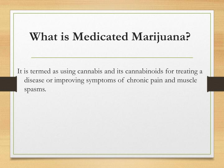 What is Medicated Marijuana?