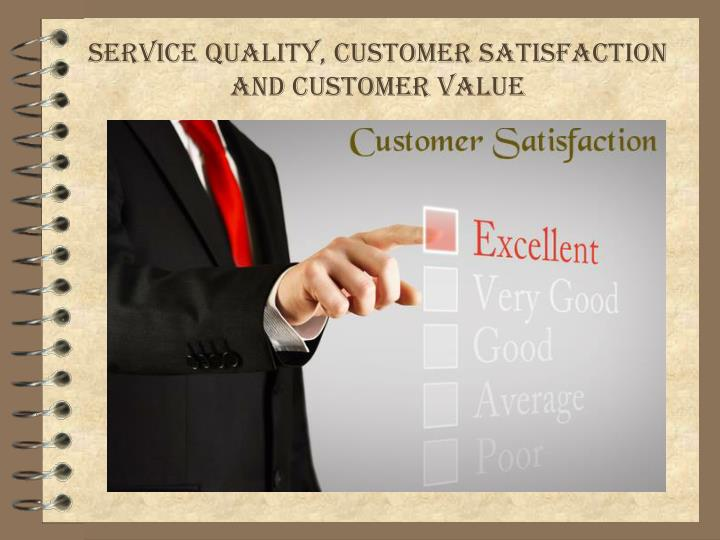 Service Quality, Customer Satisfaction and Customer Value