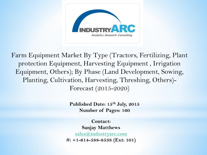 Farm Equipment Market By Type (Tractors, Fertilizing, Plant protection Equipment, Harvesting Equipment , Irrigation Equipment, Others); By Phase (Land Development, Sowing, Planting, Cultivation, Harvesting, Threshing, Others)-Forecast (2015-2020)
